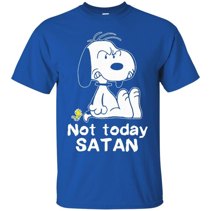 Snoopy T shirts Not Today Satan Hoodies Sweatshirts