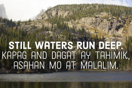 Still waters run deep. —Filipino proverbs