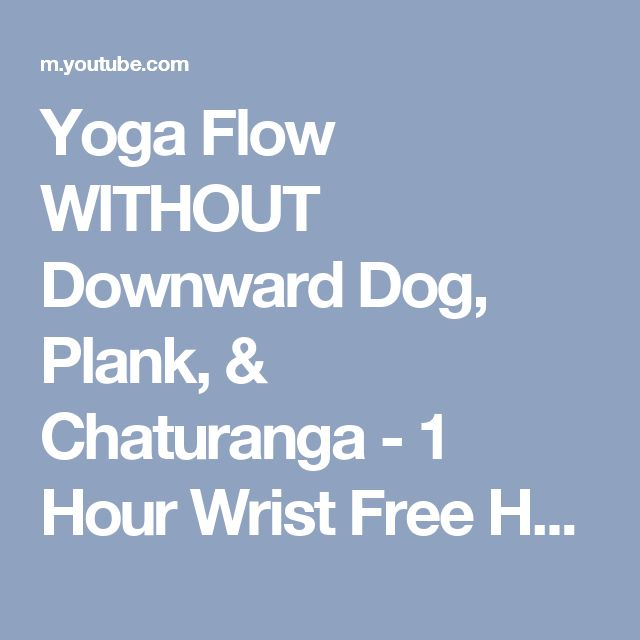 Yoga Flow WITHOUT Downward Dog, Plank, & Chaturanga - 1 Hour Wrist Free Hands Free All Levels Class - YouTube