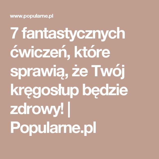 7 fantastycznych ćwiczeń, które sprawią, że Twój kręgosłup będzie zdrowy! | Popularne.pl