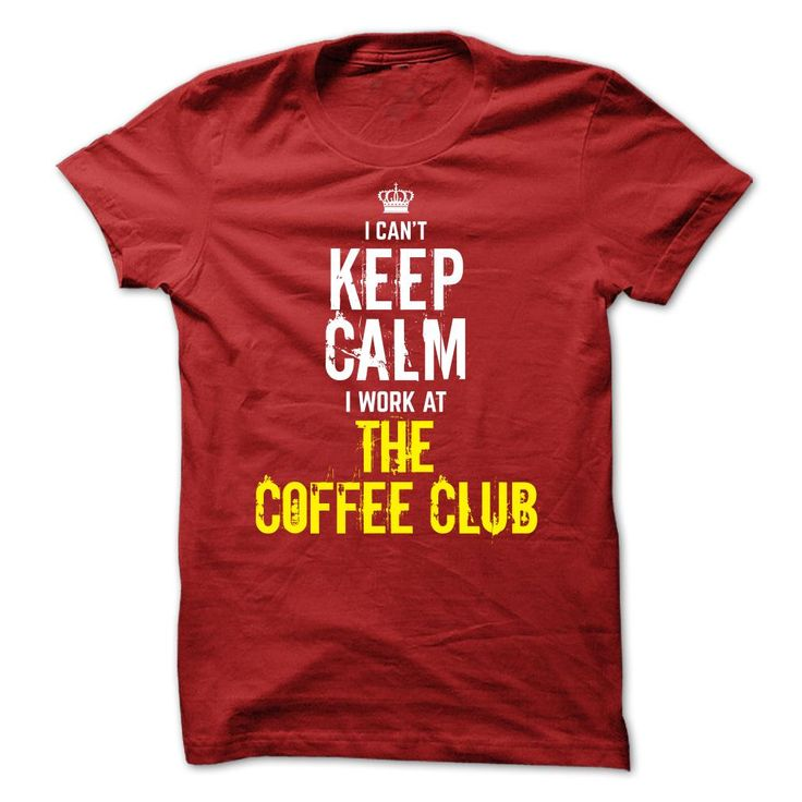 Special - I Cant keep calm, i work at THE COFFEE CLUB