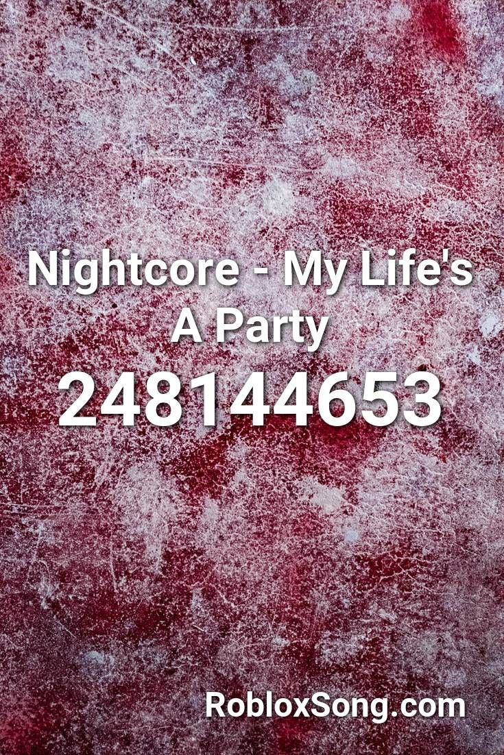 Nightcore My Life S A Party Roblox Id Roblox Music Codes In