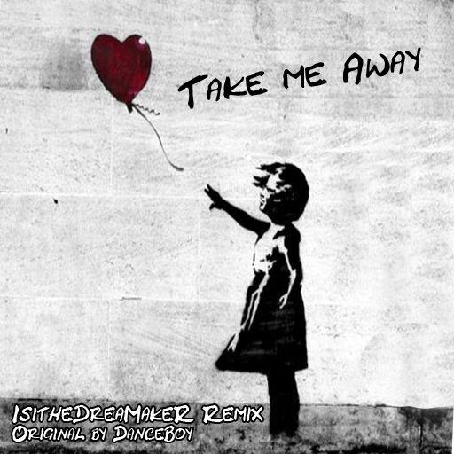 Take me Away REMIX https://soundcloud.com/isithedreamaker/take-me-away-danceboy-isithedreamaker-happy-hardcore-dubstep-remix
