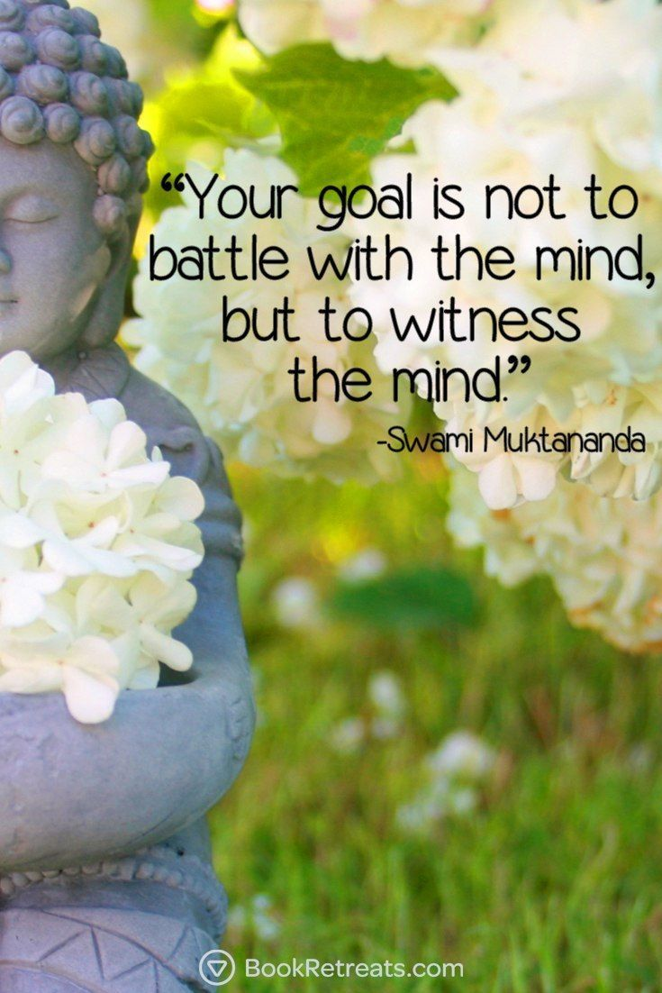 """Your goal is not to battle with the mind, but to witness the mind."" Inspiring meditation quotes by Swami Muktananda and other teachers here: https://bookretreats.com/blog/101-quotes-will-change-way-look-meditation:"