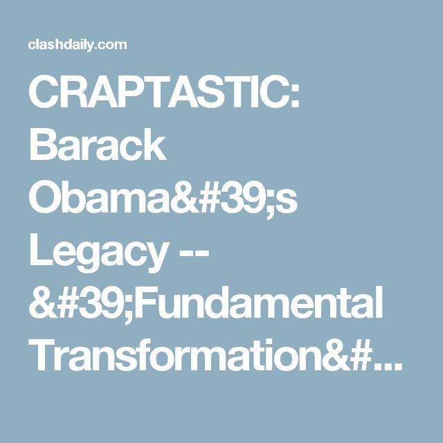 CRAPTASTIC: Barack Obama's Legacy -- 'Fundamental Transformation' of the United States ⋆ Doug Giles ⋆ #ClashDaily