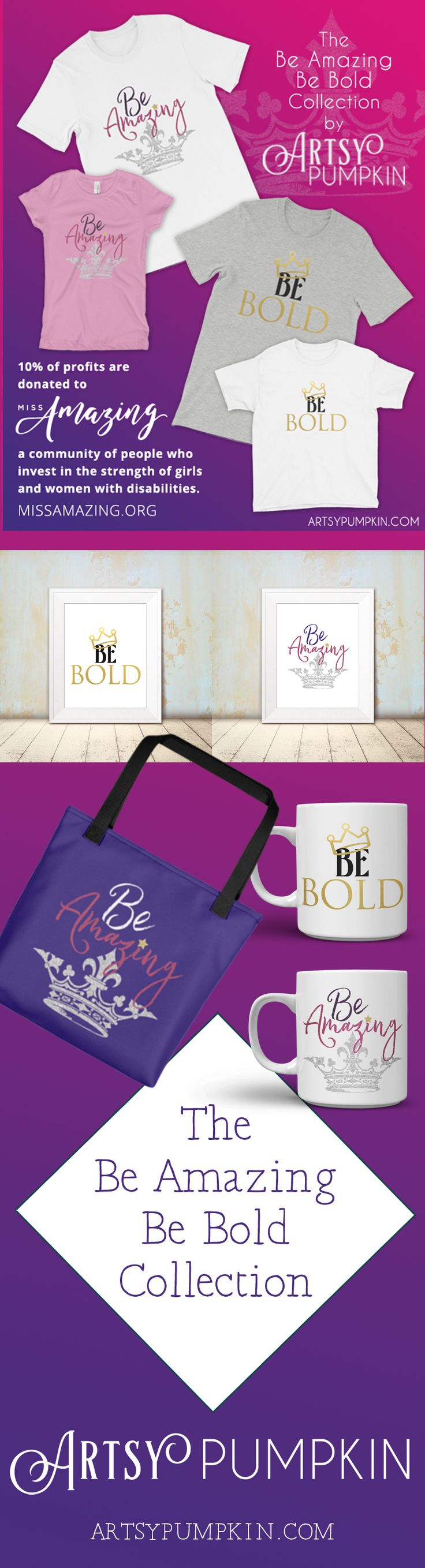 Artsy Pumpkin is donating 10% of the profits from the sale of the items in the Be Amazing Be Bold collection to the Miss Amazing organization.  A wonderful community of people that strive to help girls and women with disabilities have equal opportunities to reach their fullest potential.