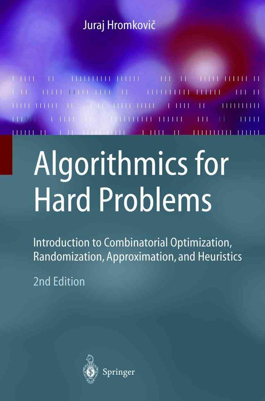 Algorithmics for Hard Problems: Introduction to Combinatorial Optimization, Randomization, Approximation, and Heu...