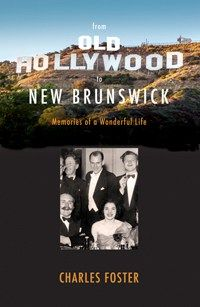 From Old Hollywood to New Brunswick by Charles Foster