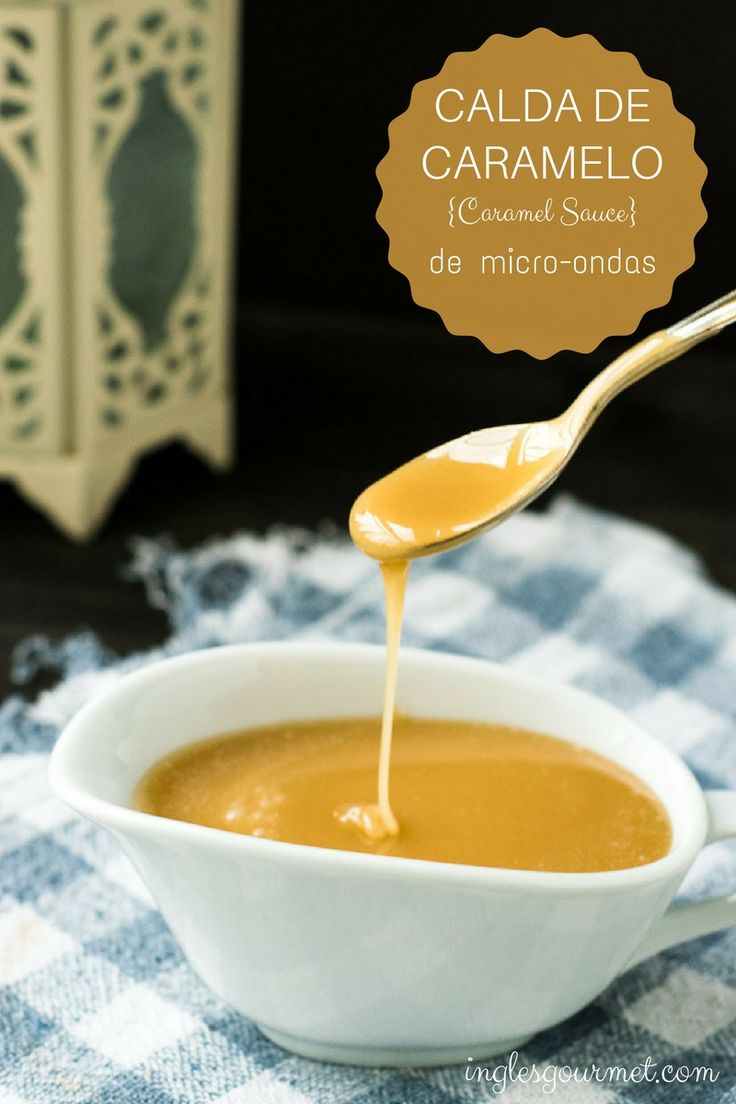 Receita de Calda de Caramelo de Micro-ondas {Caramel Sauce} | Inglês Gourmet