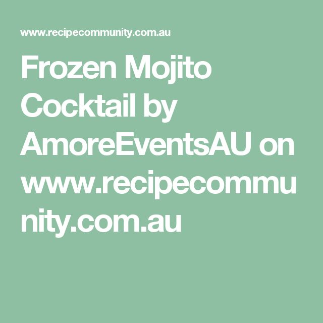 Frozen Mojito Cocktail by AmoreEventsAU on www.recipecommunity.com.au