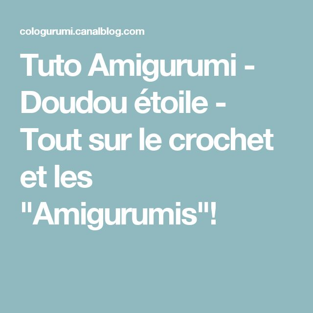 """Tuto Amigurumi - Doudou étoile - Tout sur le crochet et les """"Amigurumis""""!"""