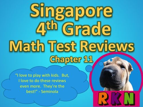 Singapore 4th Grade Chapter 11 Math Test Review (11 pages). This is a test review for the Singapore program in math. It is for the fourth grade's Chapter 11.   Includes answer key. by Nygren Resources.