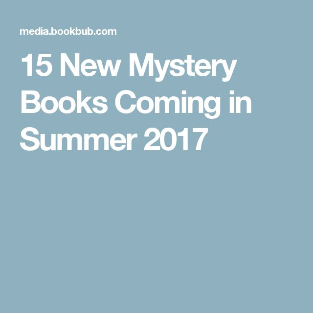 15 New Mystery Books Coming in Summer 2017