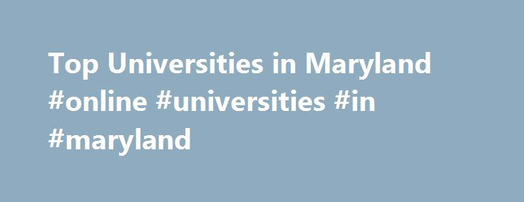 Top Universities in Maryland #online #universities #in #maryland http://internet.nef2.com/top-universities-in-maryland-online-universities-in-maryland/  # Top Universities in Maryland 2017 Maryland University Ranking This webpage provides a Custom Search Engine to search for courses, programs or other higher education-related information provided by officially recognized/accredited Maryland Universities, Colleges or other higher education institutions offering at least four-year…