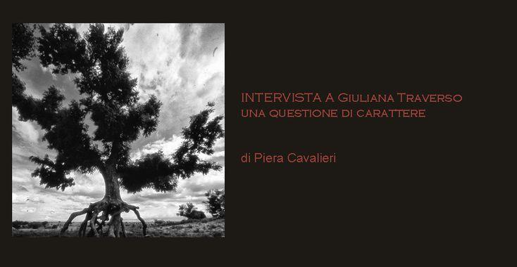 INTERVISTA A GIULIANA TRAVERSO - Una questione di carattere - di Piera Cavalieri