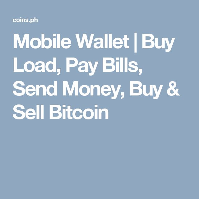 Mobile Wallet | Buy Load, Pay Bills, Send Money, Buy & Sell Bitcoin