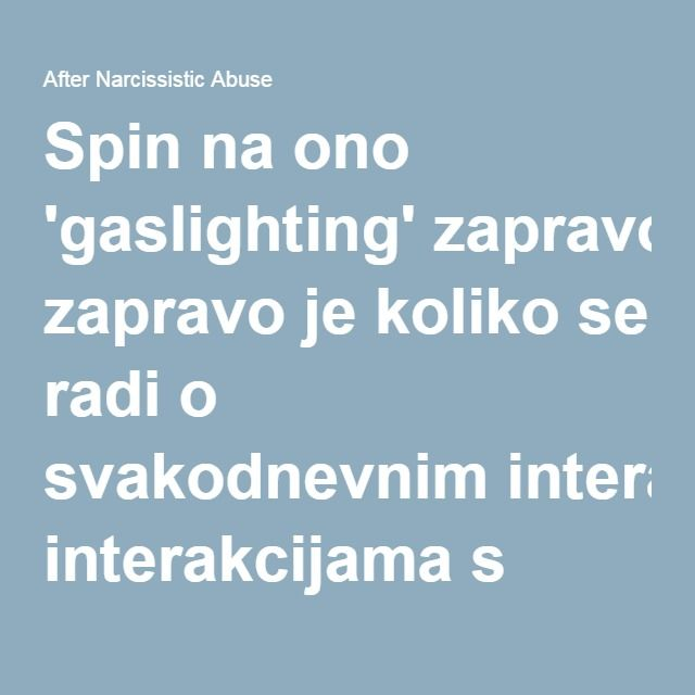 Spin na ono 'gaslighting' zapravo je koliko se radi o svakodnevnim interakcijama s ličnost poremećena Narcista! | Nakon narcisoidni zlouporabe<<<<
