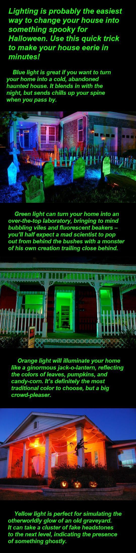 Use lights to make your house even spookier at Halloween! I used green bulbs in my porch light last year to make it look spooky!