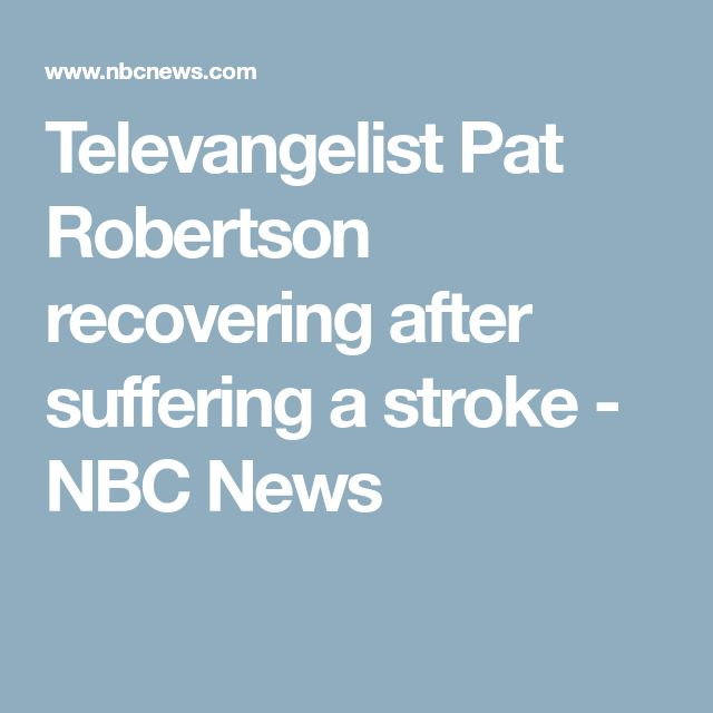 Televangelist Pat Robertson recovering after suffering a stroke - NBC News