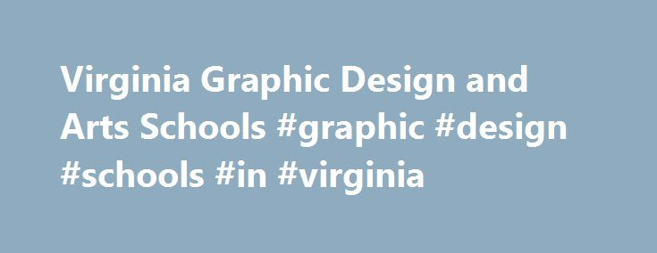 Virginia Graphic Design and Arts Schools #graphic #design #schools #in #virginia http://nevada.nef2.com/virginia-graphic-design-and-arts-schools-graphic-design-schools-in-virginia/  # Virginia Graphic Arts and Design Schools This page lists some of the educational opportunities available to residents of Virginia. This brief list contains popular regional and national graphic arts and graphic design schools as well as instate public and private universities, colleges and schools. Matching…
