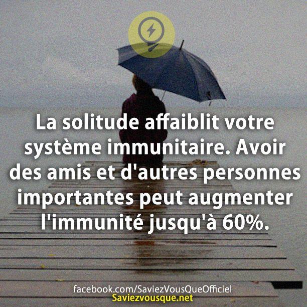 La solitude affaiblit votre système immunitaire. Avoir des amis et d'autres personnes importantes peut augmenter l'immunité jusqu'à 60%. | Saviez Vous Que?