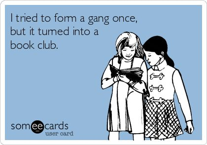 I tried to form a gang once, but it turned into a book club. | Confession Ecard | someecards.com