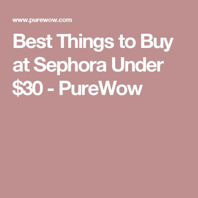 Best Things to Buy at Sephora Under $30 - PureWow