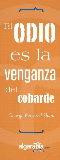«El odio es la veganza del cobarde.»