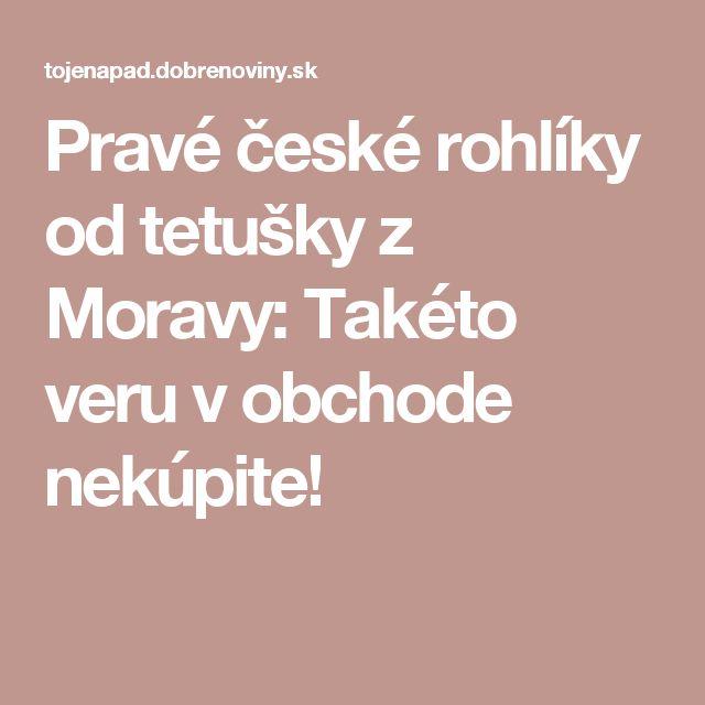 Pravé české rohlíky od tetušky z Moravy: Takéto veru v obchode nekúpite!