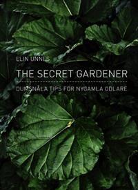The Secret Gardener : dumsnåla tips för nygamla odlare