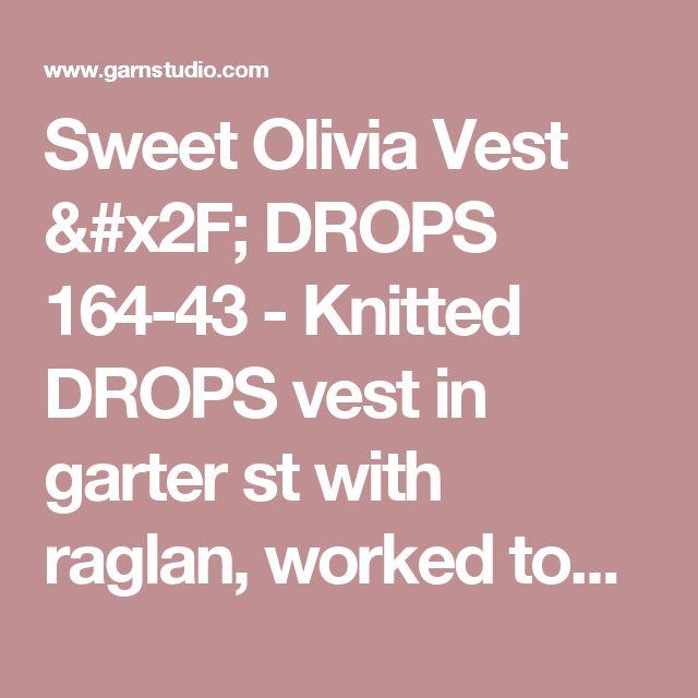 "Sweet Olivia Vest / DROPS 164-43 - Knitted DROPS vest in garter st with raglan, worked top down in ""Alpaca"". Size: S - XXXL. - Free pattern by DROPS Design"