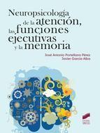 Neuropsicología de la atención, las funciones ejecutivas y      la memoria  / José Antonio Portellano Pérez, Javier García Alba.      -- Madrid : Síntesis, 2014 http://absysnet.bbtk.ull.es/cgi-bin/abnetopac01?TITN=512376