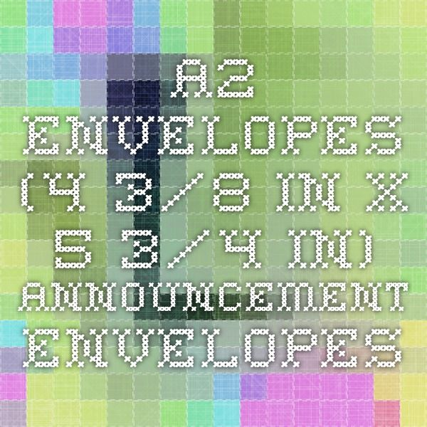 A2 Envelopes (4 3/8 in x 5 3/4 in) - Announcement Envelopes