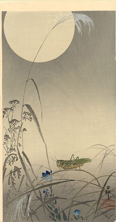 Ohara Koson, Grasshoper and Fool Moon, c.1910  Silence And a deeper silence When the crickets Hesitate. --Leonard Cohen