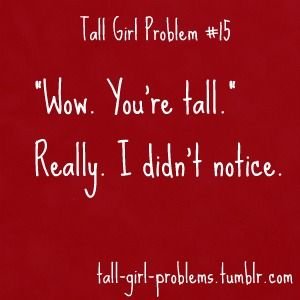 tall girl problem #15 And for the record, this is NOT a good pickup line...come to think of it, I don't think there is such a thing as a good pickup line. :)