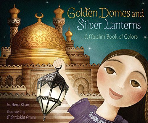 Golden Domes and Silver Lanterns: A Muslim Book of Colors: Hena Khan, Mehrdokht Amini: 9781452141213: AmazonSmile: Books