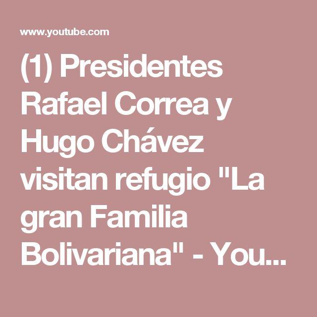 "(1) Presidentes Rafael Correa y Hugo Chávez visitan refugio ""La gran Familia Bolivariana"" - YouTube"