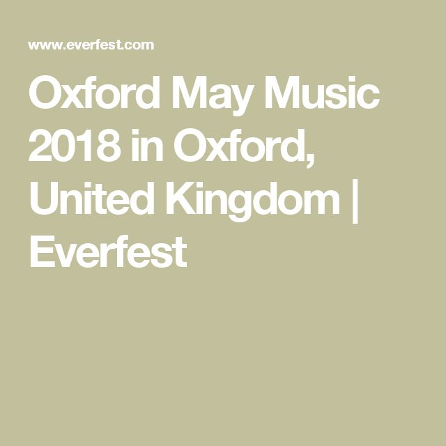 Oxford May Music 2018 in Oxford, United Kingdom | Everfest