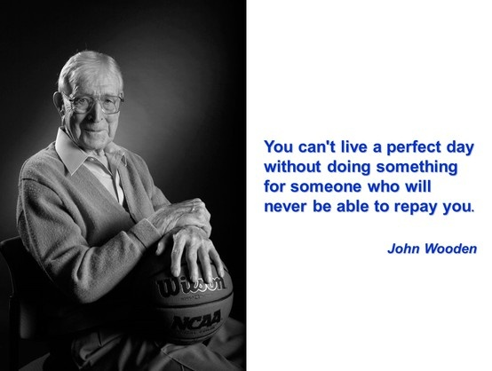 john wooden leadership quotes [this is part of a john wooden leadership series i'm doing celebrating his 100th year of life] the following is excerpted from john wooden's amazing book the pyramid of success.