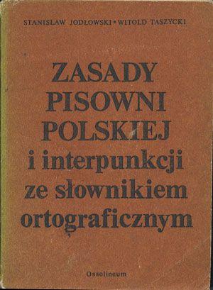 Znalezione obrazy dla zapytania Stanisław Jodłowski Witold Taszycki : Zasady Pisowni polskiej i interpunkcji ze słownikiem ortograficznym