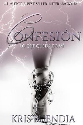 Confesion: Lo Que Queda de Mi by Kris Buendia