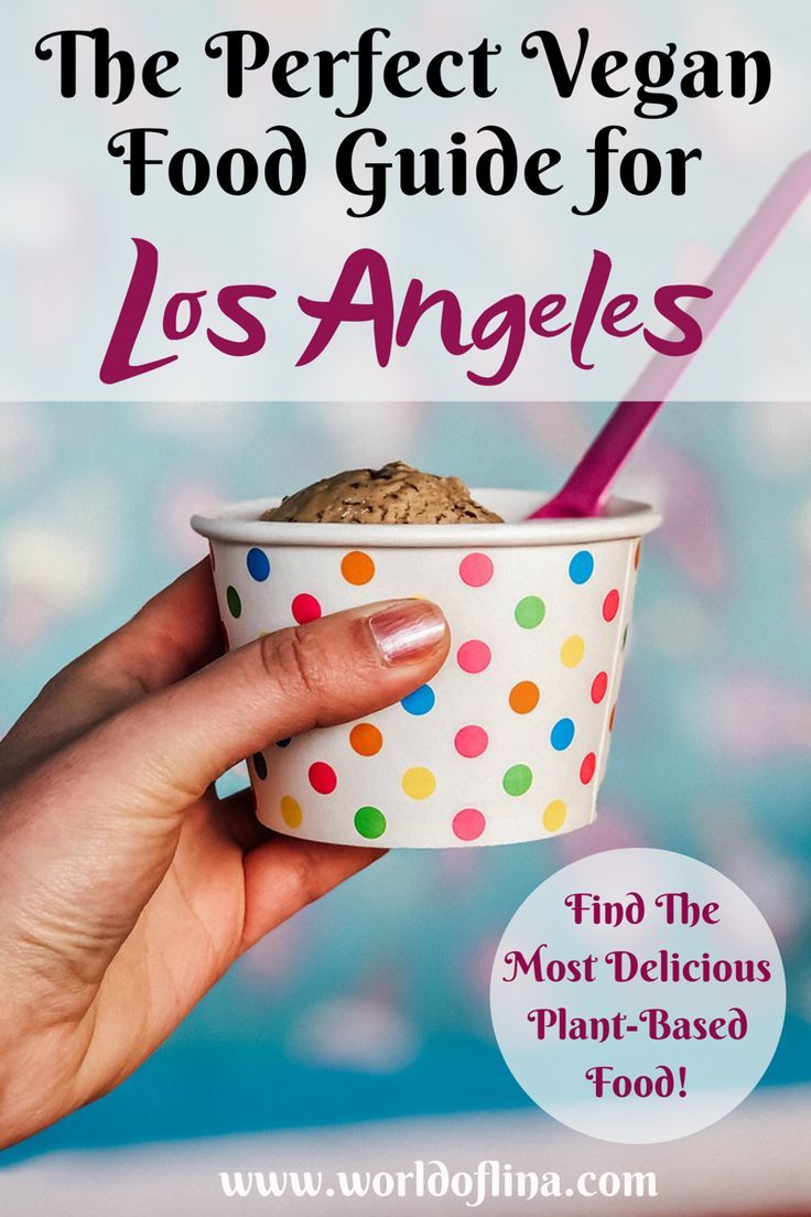 Los Angeles Is A Plant Based Paradise And Full Of Different Vegan Restaurants And Other Vegan Food Spots Here Is The Food Guide Vegan Travel Vegetarian Travel