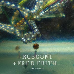 Rusconi + Fred Frith - Live in Europe