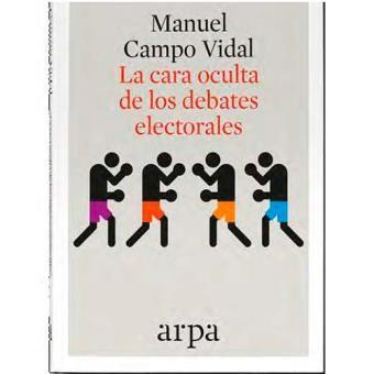 La cara oculta de los debates electorales / Manuel Campo Vidal. - 2017.