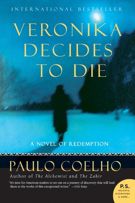 """Veronika Decides to Die, by Paulo Coelho - """"Boldly questions the meaning of madness and celebrates individuals who do not fit into patters society considers to be normal."""" Chosen by Julia B."""