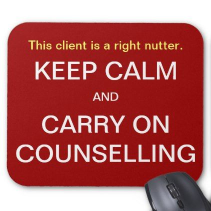 Funny Counselling Quote Cruel Non-PC Client Joke Mouse Pad - humor funny fun humour humorous gift idea