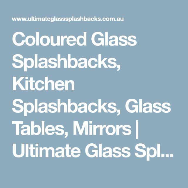 Coloured Glass Splashbacks, Kitchen Splashbacks, Glass Tables, Mirrors   Ultimate Glass Splashbacks, Melbourne
