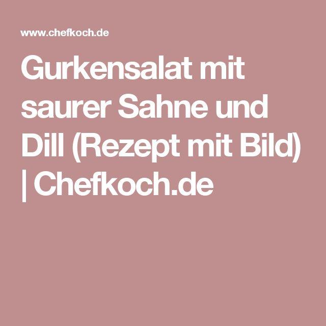 Gurkensalat mit saurer Sahne und Dill (Rezept mit Bild)   Chefkoch.de