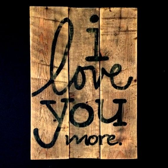 I love you more ... more than yesterday, but not at much as I'm going to love you tomorrow