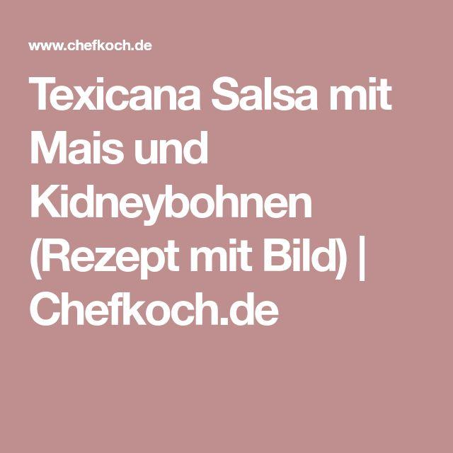 Texicana Salsa mit Mais und Kidneybohnen (Rezept mit Bild) | Chefkoch.de